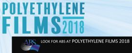 LOOK FOR ABS AT POLYETHYLENE FILMS 2018